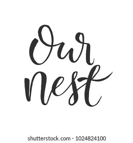 """Hand drawn word. Brush pen lettering with phrase """" our nest """""""