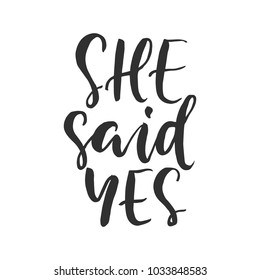 """Hand drawn word. Brush pen lettering with phrase """" she said yes """""""