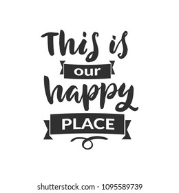 "Hand drawn word. Brush pen lettering with phrase "" this is our happy place """