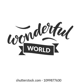 """Hand drawn word. Brush pen lettering with phrase """" wonderful world """""""