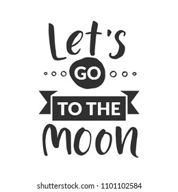 "Hand drawn word. Brush pen lettering with phrase "" let's go to the moon """