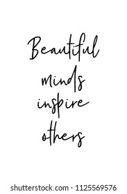 Hand drawn word. Brush pen lettering with phrase Beautiful minds inspire others.