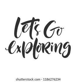 "Hand drawn word. Brush pen lettering with phrase ""Let's go exploring"""