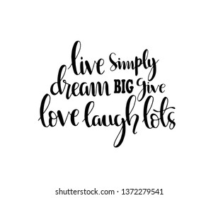 Hand drawn word. Brush pen lettering with phrase Live simply dream big give love laugh lots.