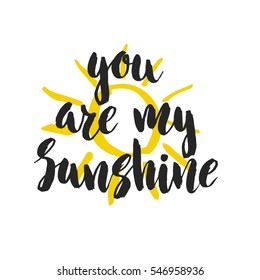 Hand drawn word. Brush pen lettering with phrase You are my sunshine.