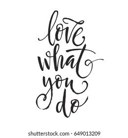 "Hand drawn word. Brush pen lettering with phrase ""love what you do""."