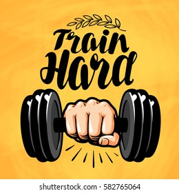 Hand with dumbbell. Gym, fitness, sport label. Train hard, lettering. Vector illustration