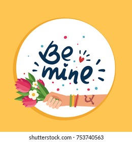 "Hand holding bouquet of flowers. A hand with Love tattoo and colorful friendship bracelets. Hand drawn lettering ""Be mine"". Colorful vector illustration"