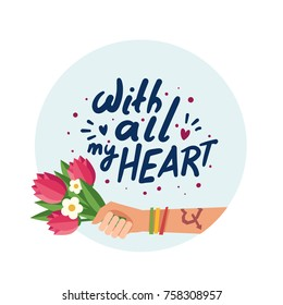 "Hand holding bouquet of flowers. A hand with Love tattoo and colorful friendship bracelets. Hand drawn lettering ""With all my heart"". Colorful vector illustration in flat style isolated on white"