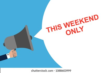 Hand Holding Megaphone With Speech Bubble THIS WEEKEND ONLY. Announcement. Vector illustration