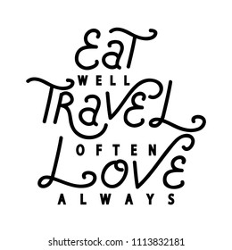 Hand Lettered Eat Well, Travel Often, Love Always. Modern Calligraphy. Handwritten Inspirational Motivational Quote