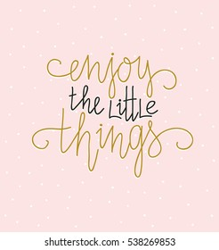 Hand lettered inspirational quote. Modern calligraphy on pink background. Scandinavian style illustration, modern home decor. Vector print design with lettering - 'Enjoy the little things '.