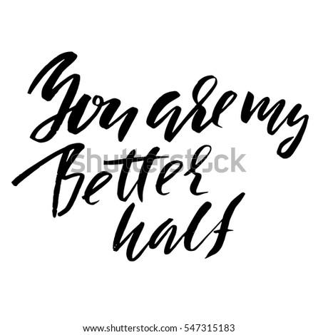 hand lettered inspirational quote you are my better half hand brushed ink lettering