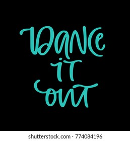 Hand Lettered phrase Dance it out isolated on background. Great for dance studio decor, merch, apparel design. Modern minimalist style.