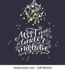 Hand lettered phrase Meet Me Under The Mistletoe on dark background. Chalk lettering inscription for Christmas atmosphere. Winter holiday saying on chalkboard decorated with sketchy plant. Vector