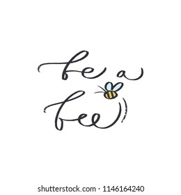 "Hand lettered positive sign, ""Bee a bee"" lettering, funny quote. Unique stylish print for posters, cards, mugs, clothes and other. Vector Illustration, clipart. Isolated on white background."