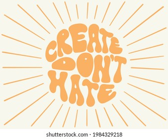 Hand lettered quote in 70 style. Create Don't Hate phrase in a circle shape. Retro slogan.