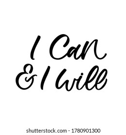 Hand lettered quote. The inscription: I can and I will.Perfect design for greeting cards, posters, T-shirts, banners, print invitations.