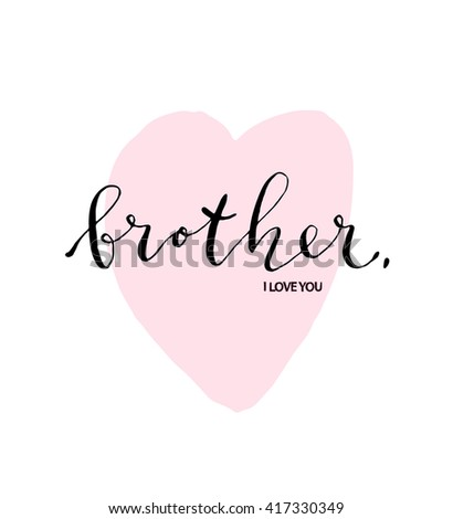 Hand Lettered Text Brother Love You Stock Vector Royalty Free
