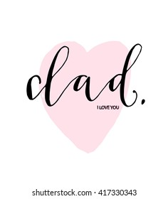 Hand lettered text Dad, I love you. Hand drawn heart. Isolated vector illustration.