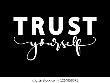 Hand Lettered Trust Yourself. Modern Calligraphy. Handwritten Inspirational Motivational Quote