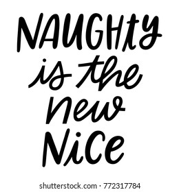 Hand lettered vector Christmas Naughty Is the New Nice phrase on a white background.  Isolated monochromatic hand written holiday text or funny Xmas words.