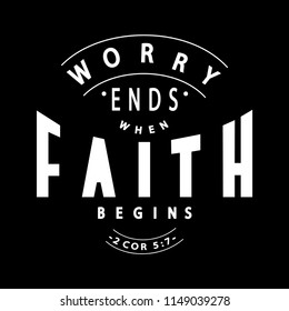 Hand Lettered Worry Ends When Faith Begins. Modern Calligraphy. Handwritten inspirational Motivational Quote.