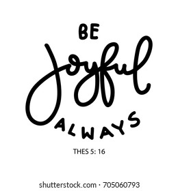 Hand lettering be joyful always on white background. Bible quote. Modern calligraphy. Motivational inspirational quote.