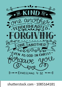 Hand lettering Be kind to one another, tenderhearted, forgiving even as God in Christ forgave you. Bible verse. Christian poster. New Testament. Grapics. Scripture print. Quote.