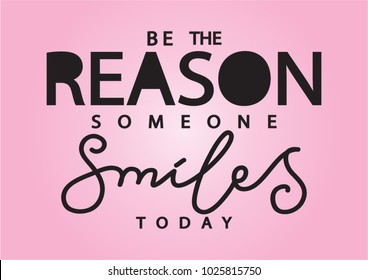 Hand lettering Be The Reason Someone Smiles Today On Pink background. Bible quote. Modern calligraphy. Motivational inspirational quote.