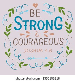 Hand lettering Be strong and courageous . Biblical background. Christian poster. Motivatinal quote. Graphic. Scripture print.
