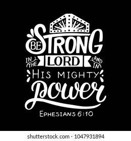 Hand lettering Be strong in the Lord and in His mighty power. Biblical background. Christian poster. Quote. Graphic. Scripture.