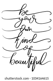 Hand Lettering Be Your Own Kind Of Beautiful On White Background. Hand Lettered Quote. Modern Calligraphy