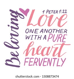 Hand lettering and bible verse Love one another with a pure heart fervently. Biblical background. Christian poster. Card. Scripture. Wedding. Valentine s day Motivational quote