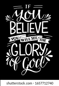 Hand lettering with Bible verse If you believe, will see the Glory of God . Biblical background. Modern calligraphy Scripture print. Christian poster. Motivational quote