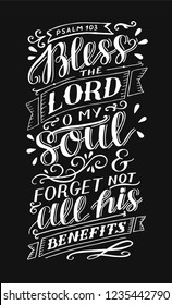 Hand lettering Bless the Lord, o my soul and forget not all his benefits. Psalm. Biblical background. Christian poster. Testament. Modern calligraphy. Scripture prints. Quote. Bible verse