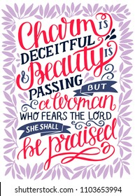 Hand lettering Charm is deceitful and beauty is passing, but a woman, who fears the Lord, she shall be praised. Proverbs. Motivation poster. Christian background. Card. Graphics. Scripture print