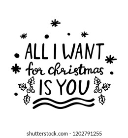 Hand lettering Christmas quote All I want for christmas is you. Holiday design element on white background. Xmas card with hand drawn sign, holly berry, stars and snowflakes. Vector illustration.