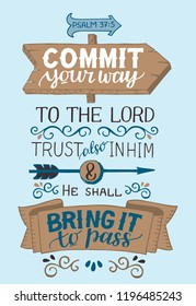 Hand lettering Commit your way to the Lord, trust also in Him and He shall bring it to pass. Psalm. Biblical background. Christian poster. Vintage. Card. Scripture print. Quote