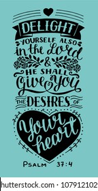 Hand lettering Delight yourself also in the Lord and He shall give you the desires of your heart. Psalm. Biblical background. Christian poster. Scripture print. Modern calligraphy. Card. Quote. Bible
