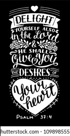 Hand lettering Delight yourself also in the Lord and He shall give you the desires of your heart. Psalm. Biblical background. Christian poster. Scripture print. Modern calligraphy. Card. Quote. Verse