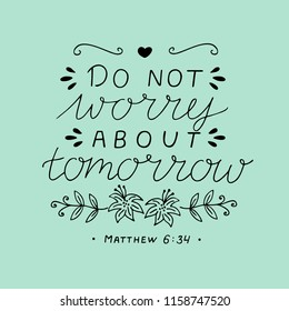 Hand lettering Do not worry about tomorrow. Biblical background. Christian poster. Modern calligraphy. Card. Quote. Scripture print