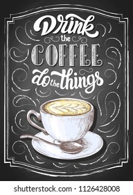 Hand lettering Drink the coffee do the things on black chalkboard background with colorful cup of capuccino sketch. Vector vintage illustration.