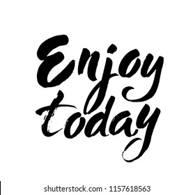Hand lettering Enjoy today text, isolated on white background. Vector retro type illustration. Modern brush ink hand lettering.