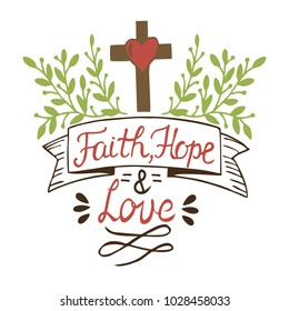 Hand lettering Faith, hope and love with cross and leaves. Bible verse. Christian poster. New Testament. Modern calligraphy. Scripture prints