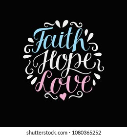 Hand lettering Faith, hope and love on black background. Bible verse. Christian poster. New Testament. Modern calligraphy. Scripture prints