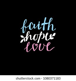 Hand lettering Faith, hope and love on black background. Bible verse. Christian poster. New Testament. Modern calligraphy. Scripture prints. Graphic