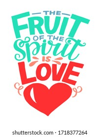 Hand lettering The Fruit of spirit is love. Biblical background. Christian poster. Scripture print. Motivational quote. Modern calligraphy. Bible Verse