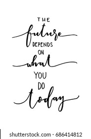 Hand Lettering The Future Depends On What You Do Today. Hand Lettered Quote. Inspirational Wall Art. Modern Calligraphy