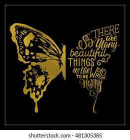 hand lettering with golden texture in butterfly silhouette. There are so many beautiful things in the world to be happy - for cards, prints, t-shirts and posters. Calligraphic hand-lettering design